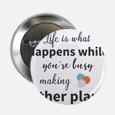 """Life is what happens while you're bus 2.25"""" Button"""