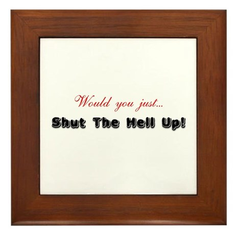 Would You Just Shut The Hell Up Framed Tile