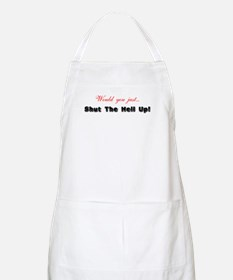 Would You Just Shut The Hell Up BBQ Apron