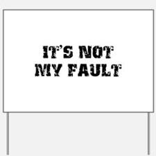 It's Not My Fault Design Yard Sign