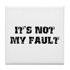 It's Not My Fault Design Tile Coaster