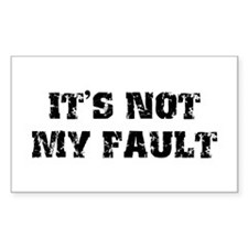 It's Not My Fault Design Rectangle Decal