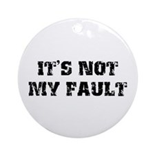 It's Not My Fault Design Ornament (Round)