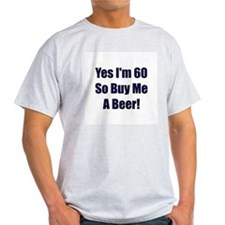 60 So Buy Me A Beer! T-Shirt