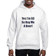 60 So Buy Me A Beer! Hoodie