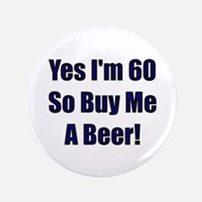 "60 So Buy Me A Beer! 3.5"" Button"