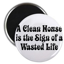 Clean House Wasted Life Magnet