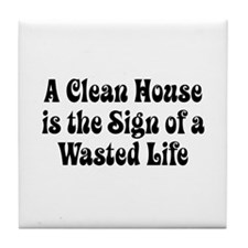 Clean House Wasted Life Tile Coaster