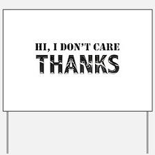 Hi, I Don't Care, Thanks Yard Sign