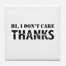 Hi, I Don't Care, Thanks Tile Coaster