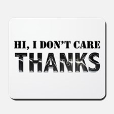 Hi, I Don't Care, Thanks Mousepad