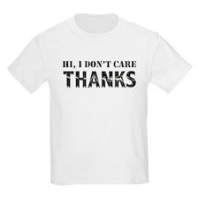 Hi, I Don't Care, Thanks T-Shirt
