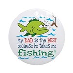 My Dad Takes Me Fishing Ornament (Round)