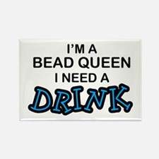 Bead Queen Need a Drnk Rectangle Magnet