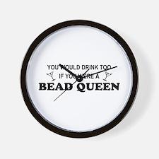 Bead Queen You'd Drink Too Wall Clock