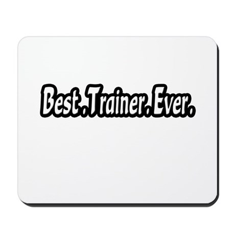 """Best.Trainer.Ever."" Mousepad"