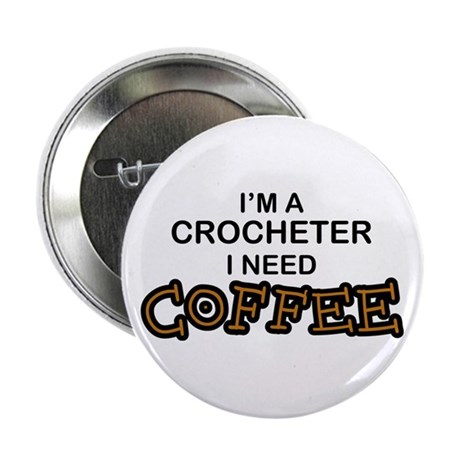 "Crochet Need Coffee 2.25"" Button"