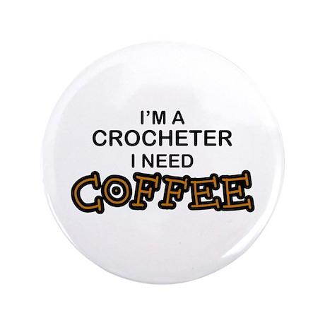"Crochet Need Coffee 3.5"" Button"