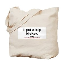 """I got a big kicker.""  Tote Bag"