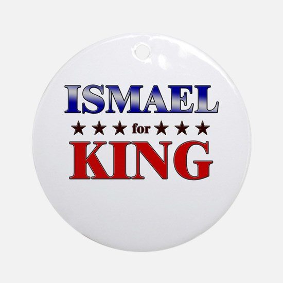 ISMAEL for king Ornament (Round)