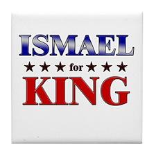 ISMAEL for king Tile Coaster