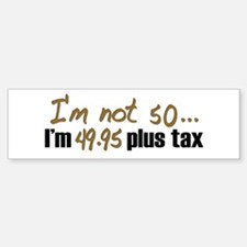 49.95 plus tax (50th B-Day) Bumper Bumper Bumper Sticker