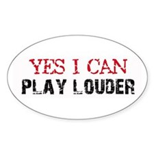 Yes, I Can Play Louder Oval Decal