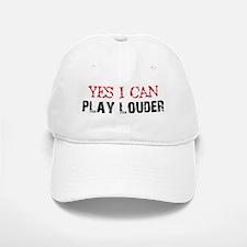 Yes, I Can Play Louder Baseball Baseball Cap