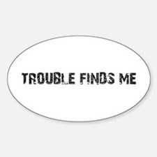 Trouble Finds Me Design Oval Decal