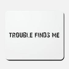 Trouble Finds Me Design Mousepad