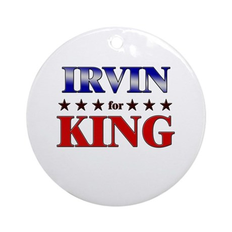 IRVIN for king Ornament (Round)