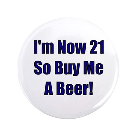 "Now 21 So Buy Me A Beer 3.5"" Button"
