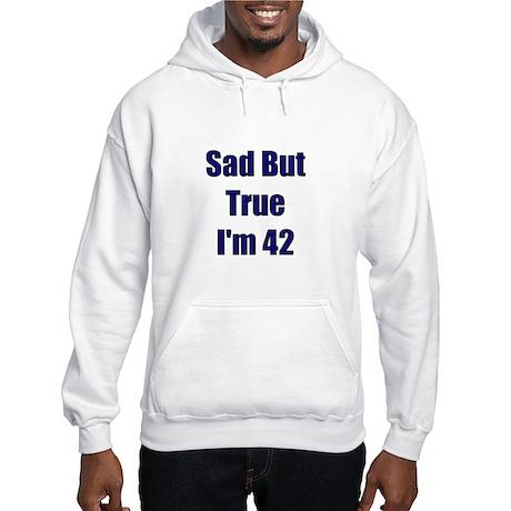 Sad But True I'm 42 Hooded Sweatshirt