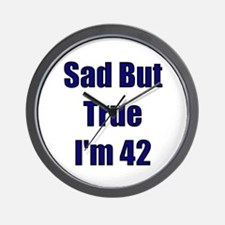 Sad But True I'm 42 Wall Clock
