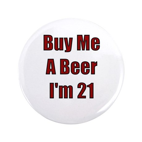 """Buy Me A Beer I'm 21 3.5"""" Button"""