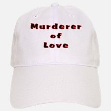 Murderer of Love Baseball Baseball Cap