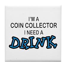 Coin Collector Need Drnk Tile Coaster