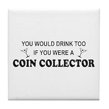 Coin Collecto You'd Drink Too Tile Coaster