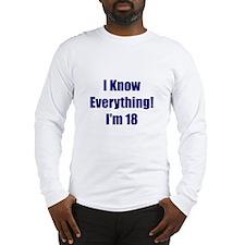 I Know Everything I'm 18 Long Sleeve T-Shirt