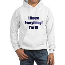 I Know Everything I'm 18 Hoodie