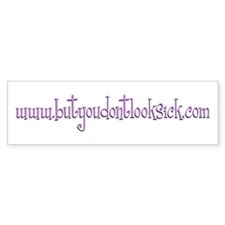 www.ButYouDontLookSick.com Bumper Bumper Sticker