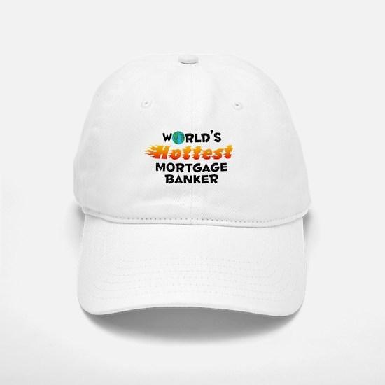 World's Hottest Mortg.. (C) Baseball Baseball Cap