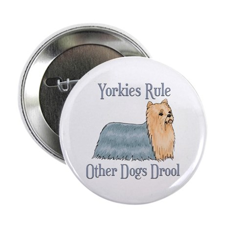 """Yorkies Rule Other Dogs Drool 2.25"""" Button (100 pa"""