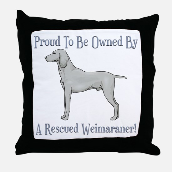 Proudly Owned By A Rescued Weimaraner Throw Pillow