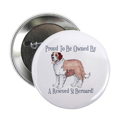 """Proudly Owned By a Rescued St Bernard 2.25"""" Button"""