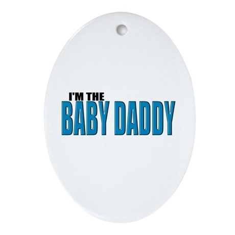 I'm the Baby Daddy Oval Ornament