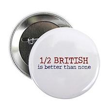 "Half British is Better Than none 2.25"" Button"