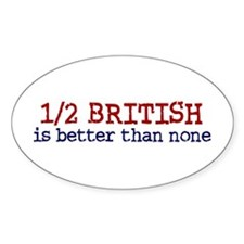 Half British is Better Than none Oval Decal