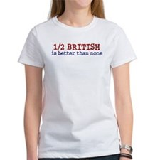 Half British is Better Than none Tee