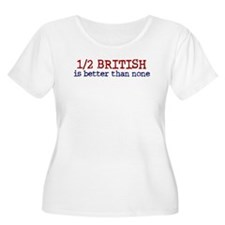 Half British is Better Than none T-Shirt